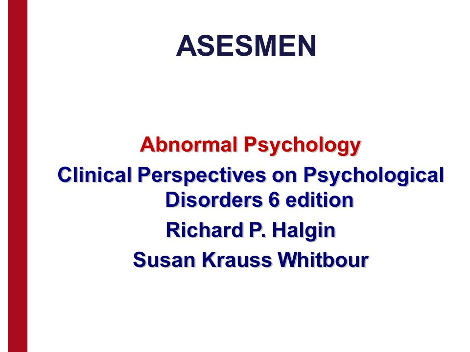 ASESMEN Abnormal Psychology Clinical Perspectives on Psychological Disorders 6 edition Richard P. Halgin Susan Krauss Whitbour
