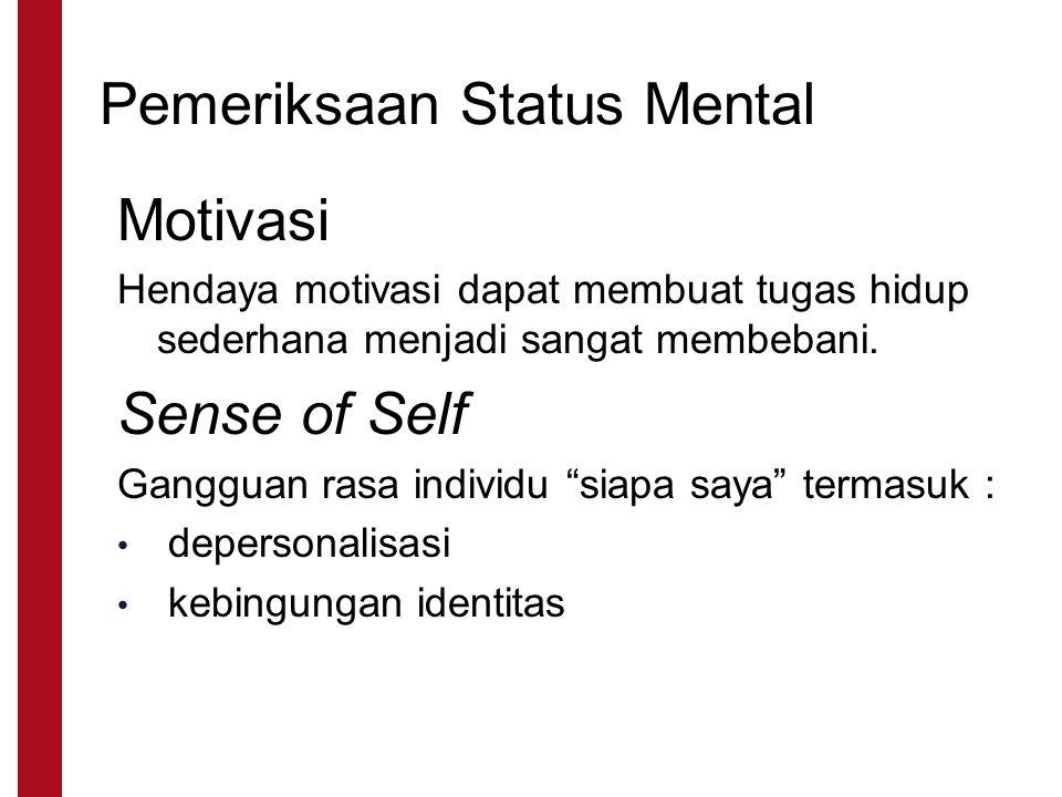 "Motivasi Hendaya motivasi dapat membuat tugas hidup sederhana menjadi sangat membebani. Sense of Self Gangguan rasa individu ""siapa saya"" termasuk : d"