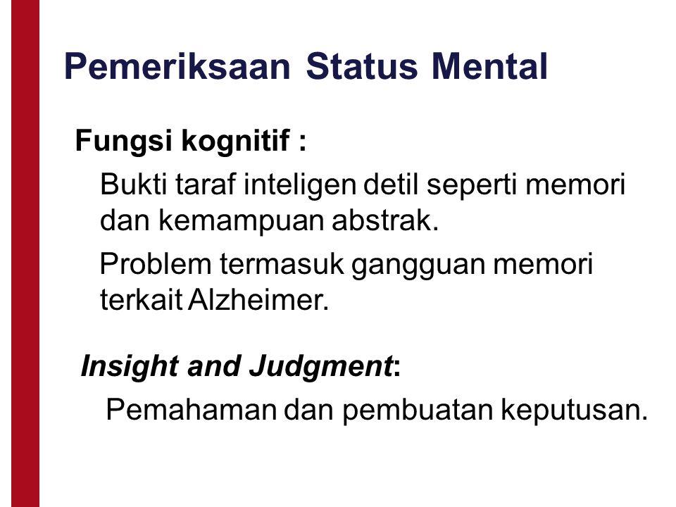 Fungsi kognitif : Bukti taraf inteligen detil seperti memori dan kemampuan abstrak. Problem termasuk gangguan memori terkait Alzheimer. Insight and Ju