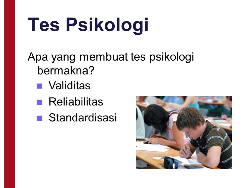 Tes Psikologi Apa yang membuat tes psikologi bermakna? Validitas Reliabilitas Standardisasi