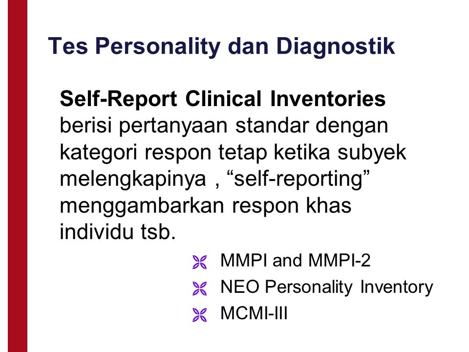 Tes Personality dan Diagnostik  MMPI and MMPI-2  NEO Personality Inventory  MCMI-III Self-Report Clinical Inventories berisi pertanyaan standar den