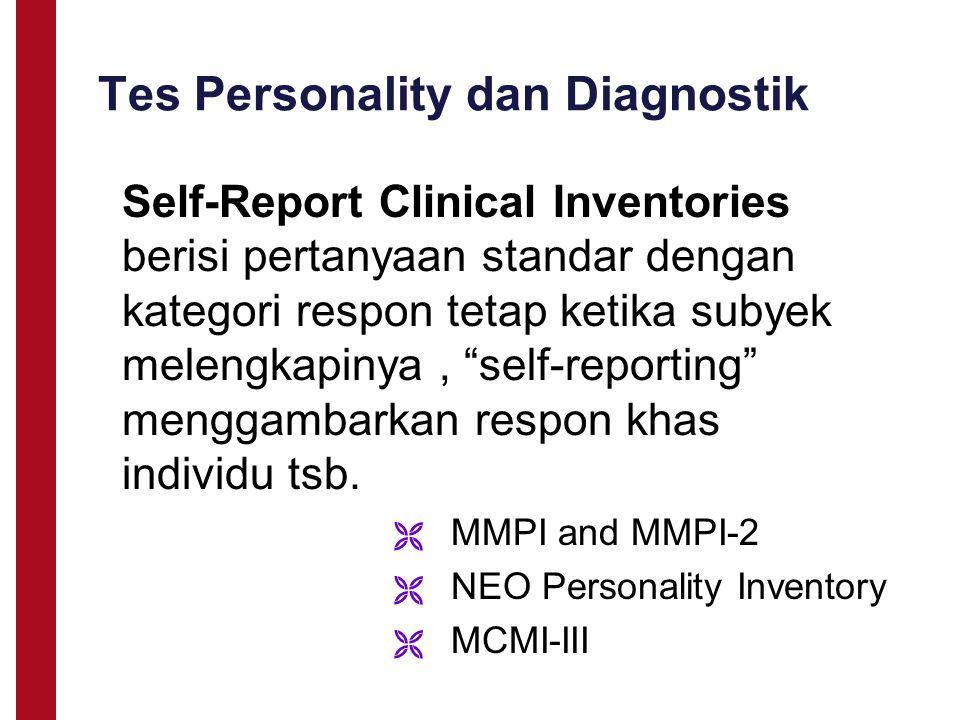 Tes Personality dan Diagnostik  MMPI and MMPI-2  NEO Personality Inventory  MCMI-III Self-Report Clinical Inventories berisi pertanyaan standar dengan kategori respon tetap ketika subyek melengkapinya, self-reporting menggambarkan respon khas individu tsb.