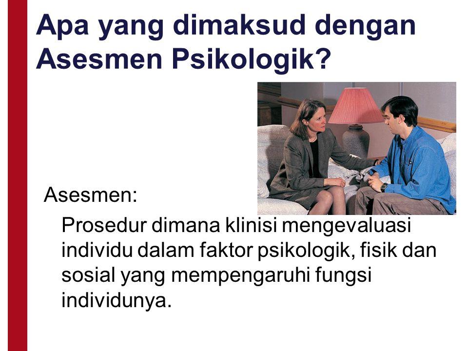 Apa yang dimaksud dengan Asesmen Psikologik? Asesmen: Prosedur dimana klinisi mengevaluasi individu dalam faktor psikologik, fisik dan sosial yang mem