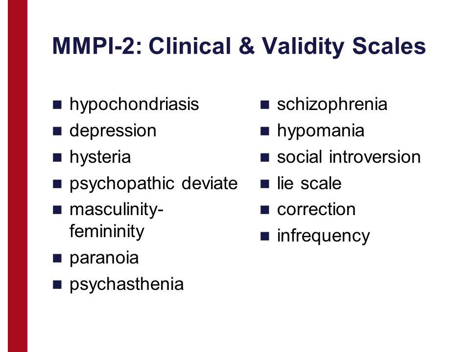MMPI-2: Clinical & Validity Scales hypochondriasis depression hysteria psychopathic deviate masculinity- femininity paranoia psychasthenia schizophren