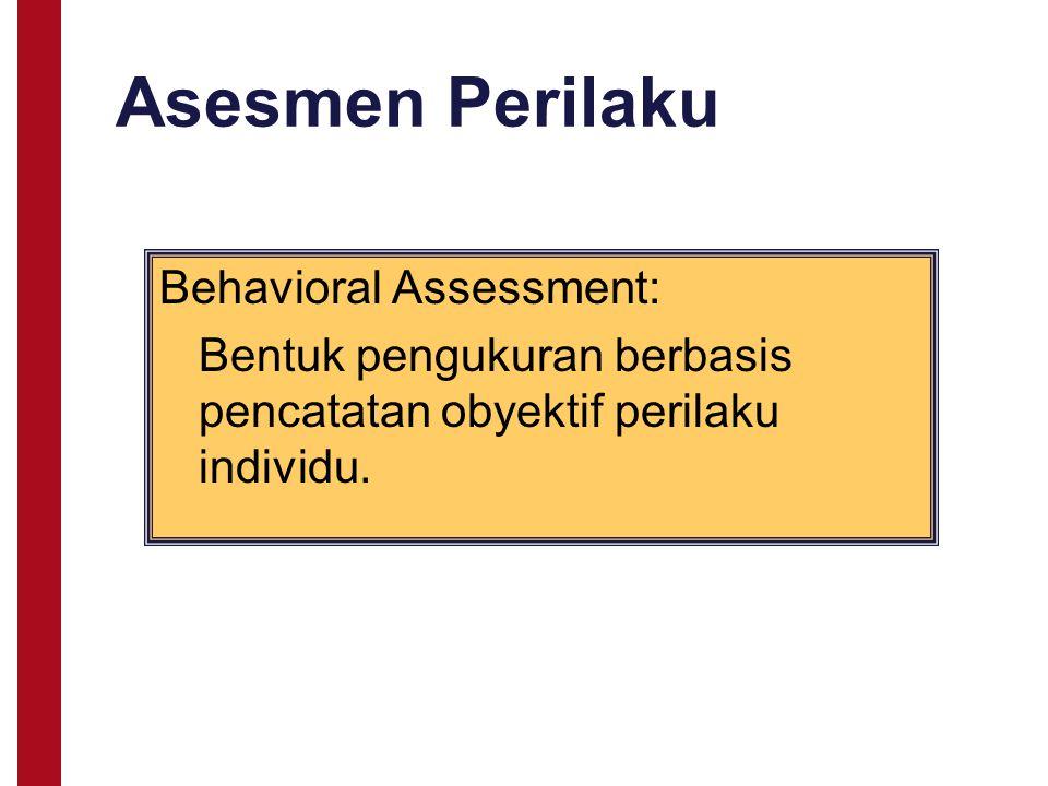 Asesmen Perilaku Behavioral Assessment: Bentuk pengukuran berbasis pencatatan obyektif perilaku individu.
