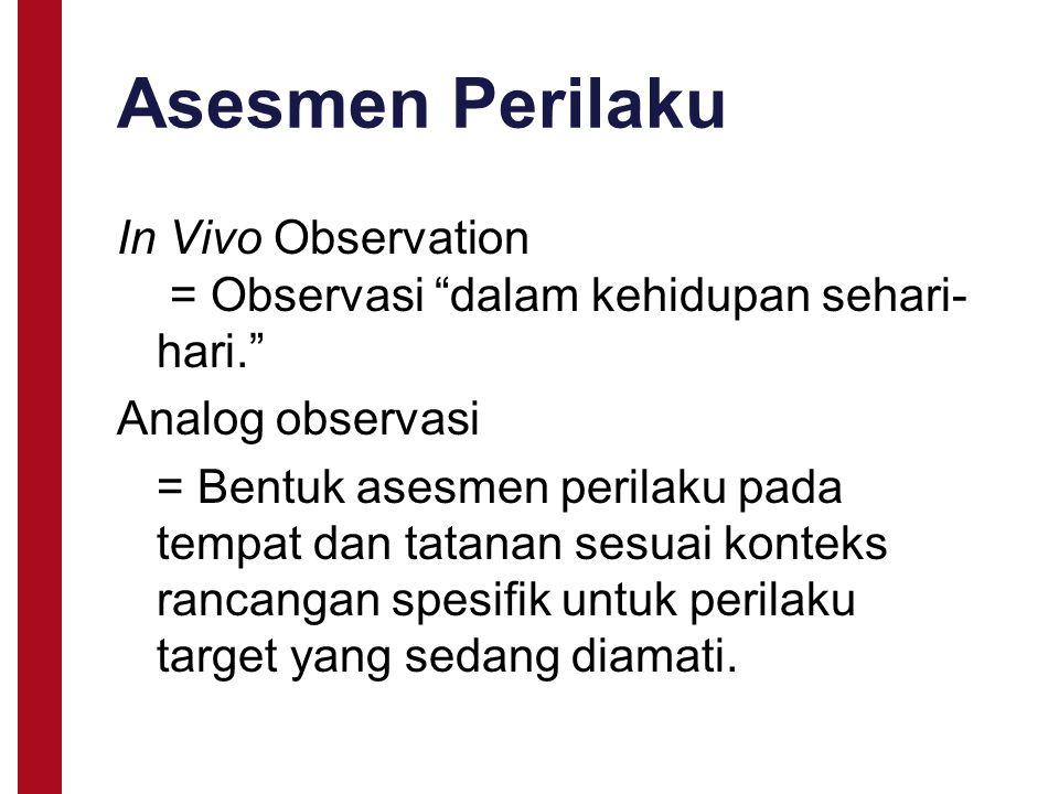 """In Vivo Observation = Observasi """"dalam kehidupan sehari- hari."""" Analog observasi = Bentuk asesmen perilaku pada tempat dan tatanan sesuai konteks ranc"""