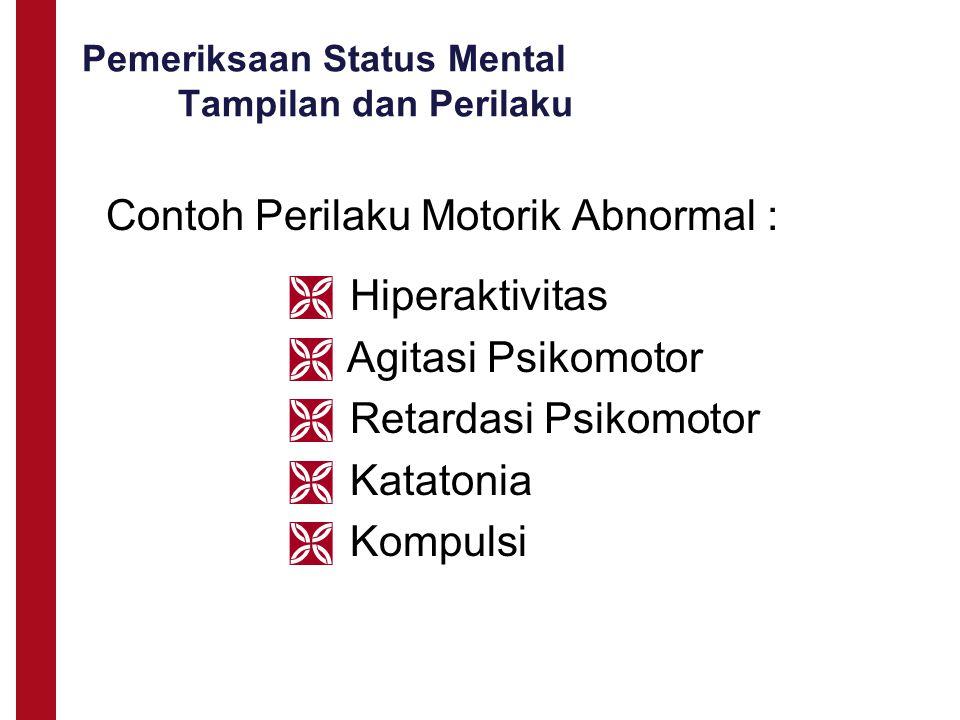 Pemeriksaan Status Mental Tampilan dan Perilaku Contoh Perilaku Motorik Abnormal :  Hiperaktivitas  Agitasi Psikomotor  Retardasi Psikomotor  Kata