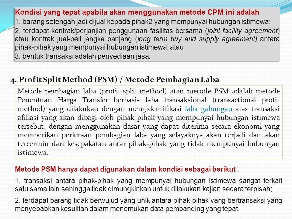 4. Profit Split Method (PSM) / Metode Pembagian Laba Metode pembagian laba (profit split method) atau metode PSM adalah metode Penentuan Harga Transfe