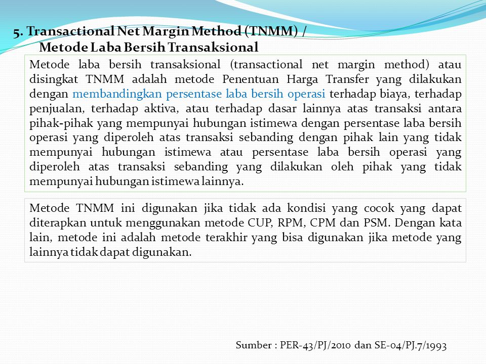 5. Transactional Net Margin Method (TNMM) / Metode Laba Bersih Transaksional Metode laba bersih transaksional (transactional net margin method) atau d