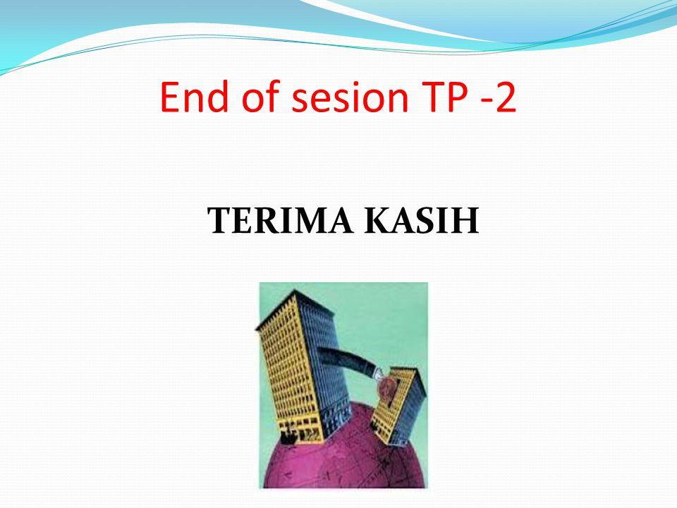 End of sesion TP -2 TERIMA KASIH