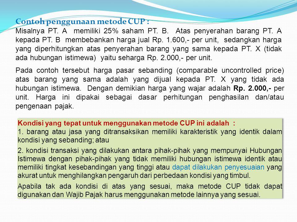 Contoh penggunaan metode CUP : Misalnya PT. A memiliki 25% saham PT. B. Atas penyerahan barang PT. A kepada PT. B membebankan harga jual Rp. 1.600,- p