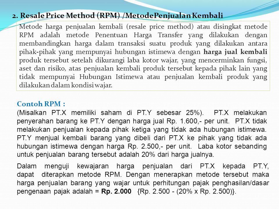 2. Resale Price Method (RPM) /MetodePenjualan Kembali Metode harga penjualan kembali (resale price method) atau disingkat metode RPM adalah metode Pen