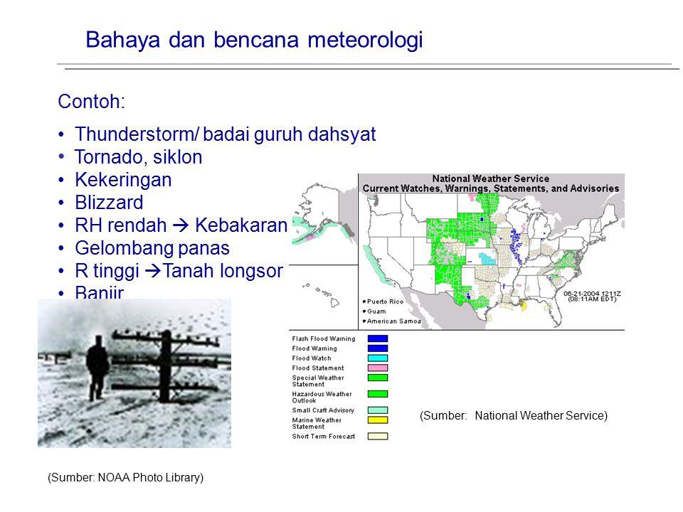 Bahaya dan bencana meteorologi Contoh: Thunderstorm/ badai guruh dahsyat Tornado, siklon Kekeringan Blizzard RH rendah  Kebakaran Gelombang panas R t