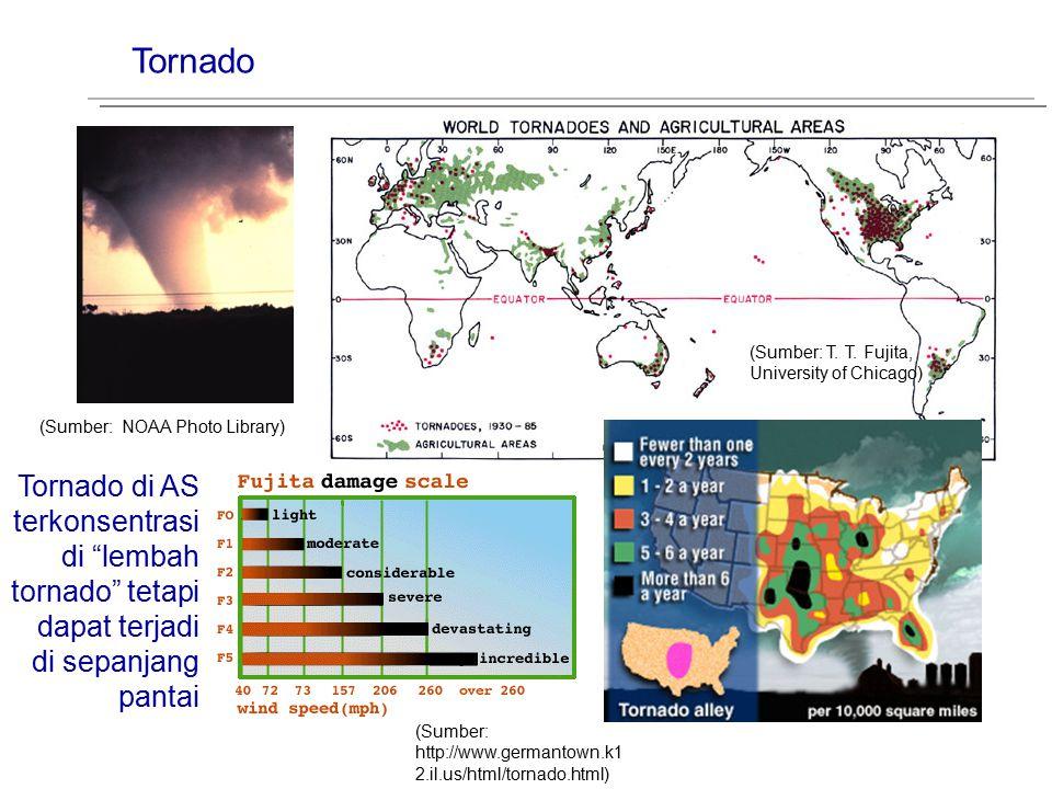 Tornado (Sumber: T. T. Fujita, University of Chicago) (Sumber: http://www.germantown.k1 2.il.us/html/tornado.html) (Sumber: NOAA Photo Library) Tornad