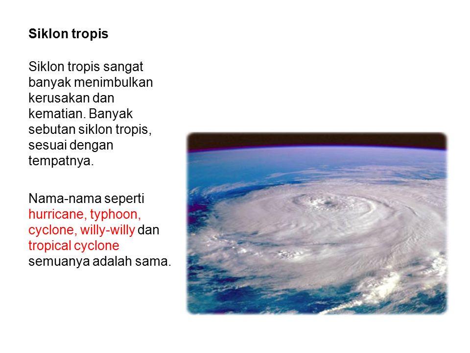 Siklon tropis Siklon tropis sangat banyak menimbulkan kerusakan dan kematian. Banyak sebutan siklon tropis, sesuai dengan tempatnya. Nama-nama seperti