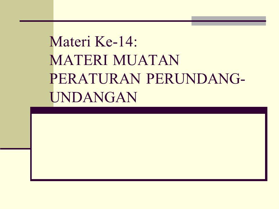 Materi Ke-14: MATERI MUATAN PERATURAN PERUNDANG- UNDANGAN