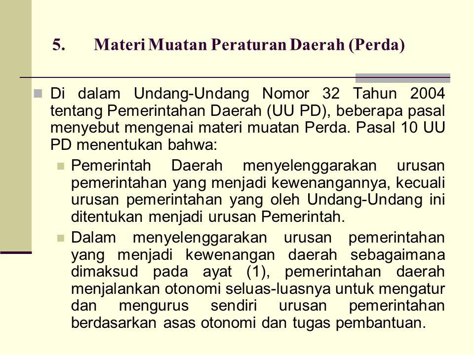 5.Materi Muatan Peraturan Daerah (Perda) Di dalam Undang-Undang Nomor 32 Tahun 2004 tentang Pemerintahan Daerah (UU PD), beberapa pasal menyebut mengenai materi muatan Perda.