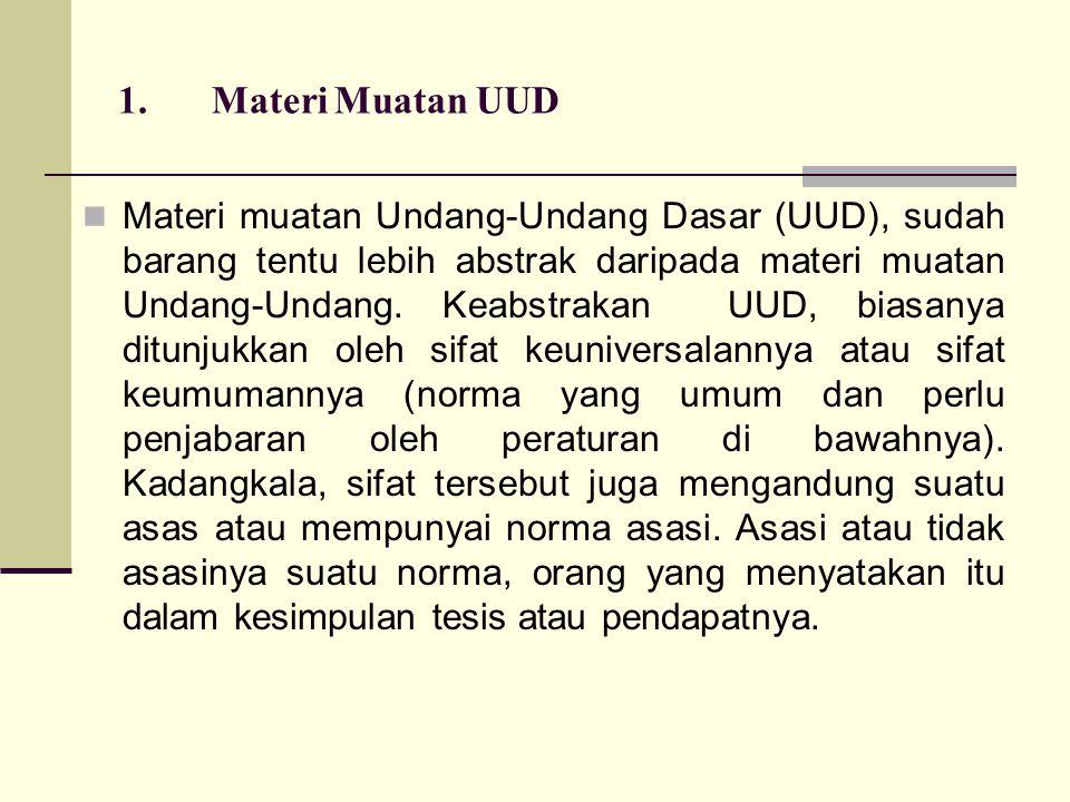 1.Materi Muatan UUD Materi muatan Undang-Undang Dasar (UUD), sudah barang tentu lebih abstrak daripada materi muatan Undang-Undang.