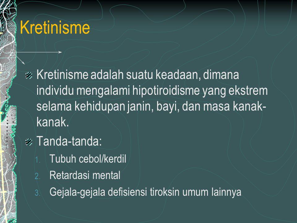 Kretinisme Kretinisme adalah suatu keadaan, dimana individu mengalami hipotiroidisme yang ekstrem selama kehidupan janin, bayi, dan masa kanak- kanak.