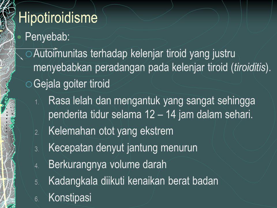 Hipotiroidisme Penyebab:  Autoimunitas terhadap kelenjar tiroid yang justru menyebabkan peradangan pada kelenjar tiroid ( tiroiditis ).