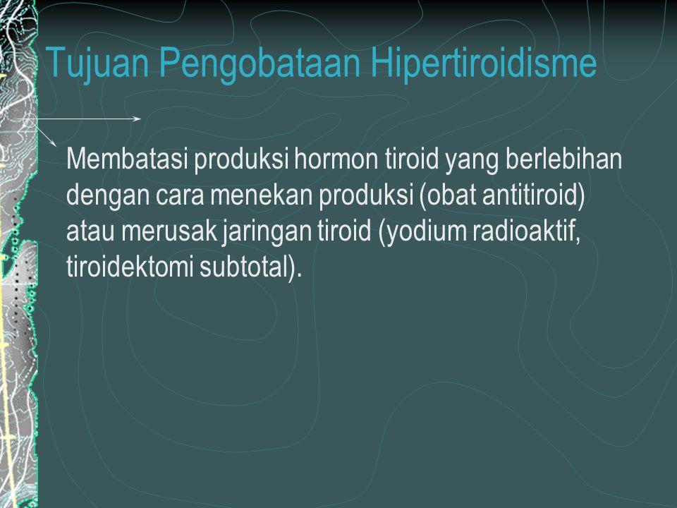 Tujuan Pengobataan Hipertiroidisme Membatasi produksi hormon tiroid yang berlebihan dengan cara menekan produksi (obat antitiroid) atau merusak jaringan tiroid (yodium radioaktif, tiroidektomi subtotal).