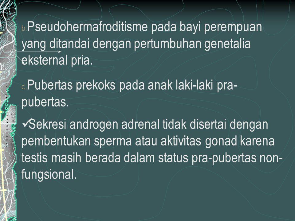 b. Pseudohermafroditisme pada bayi perempuan yang ditandai dengan pertumbuhan genetalia eksternal pria. c. Pubertas prekoks pada anak laki-laki pra- p