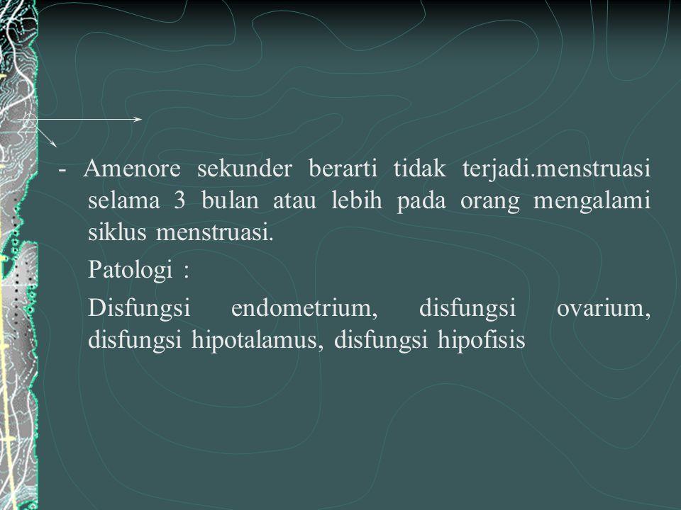 - Amenore sekunder berarti tidak terjadi.menstruasi selama 3 bulan atau lebih pada orang mengalami siklus menstruasi.