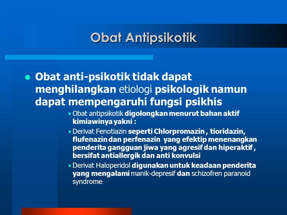 Obat Antipsikotik Obat anti-psikotik tidak dapat menghilangkan etiologi psikologik namun dapat mempengaruhi fungsi psikhis Obat antipsikotik digolongk
