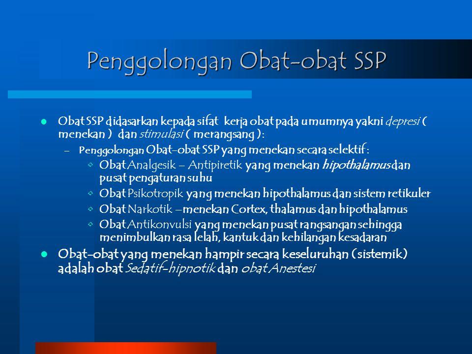 Penggolongan Obat-obat SSP Obat SSP didasarkan kepada sifat kerja obat pada umumnya yakni depresi ( menekan ) dan stimulasi ( merangsang ): –Penggolon