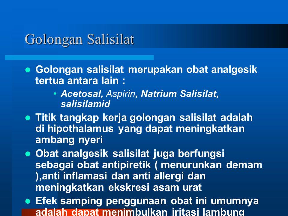 Golongan Salisilat Golongan salisilat merupakan obat analgesik tertua antara lain : Acetosal, Aspirin, Natrium Salisilat, salisilamid Titik tangkap ke