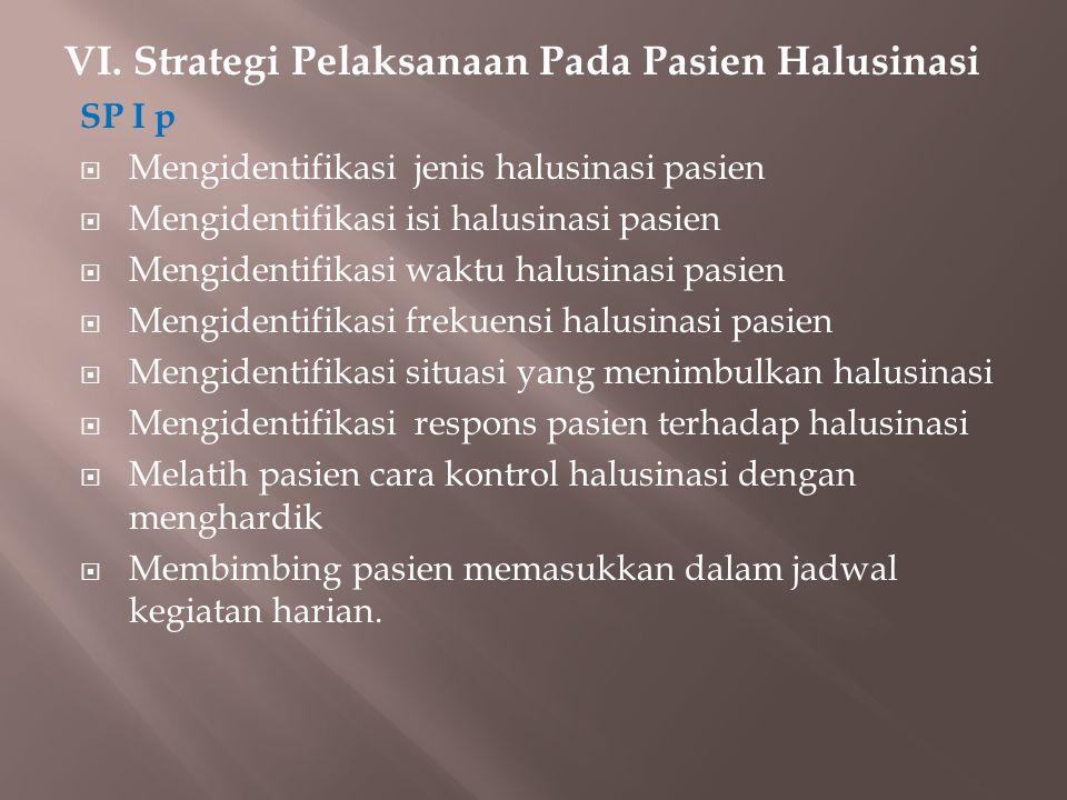 VI. Strategi Pelaksanaan Pada Pasien Halusinasi SP I p  Mengidentifikasi jenis halusinasi pasien  Mengidentifikasi isi halusinasi pasien  Mengident