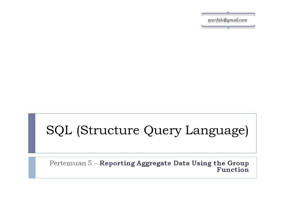 Tujuan Pembelajaran a) Mengidentifikasi GROUP BY b) Mendeksripsikan kegunaan dari Group Function c) Pengelompokan data menggunakan klausa GROUP BY  Today.