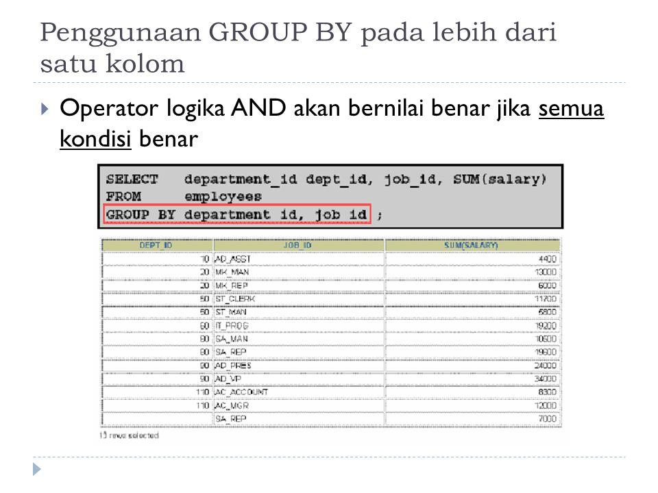 Penggunaan GROUP BY pada lebih dari satu kolom  Operator logika AND akan bernilai benar jika semua kondisi benar