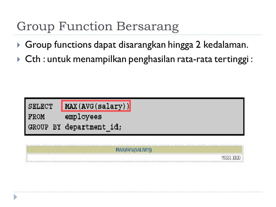 Group Function Bersarang  Group functions dapat disarangkan hingga 2 kedalaman.