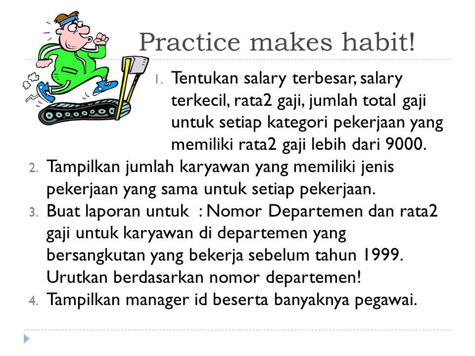 Practice makes habit. 1.