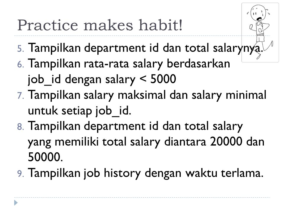 Practice makes habit.5. Tampilkan department id dan total salarynya.