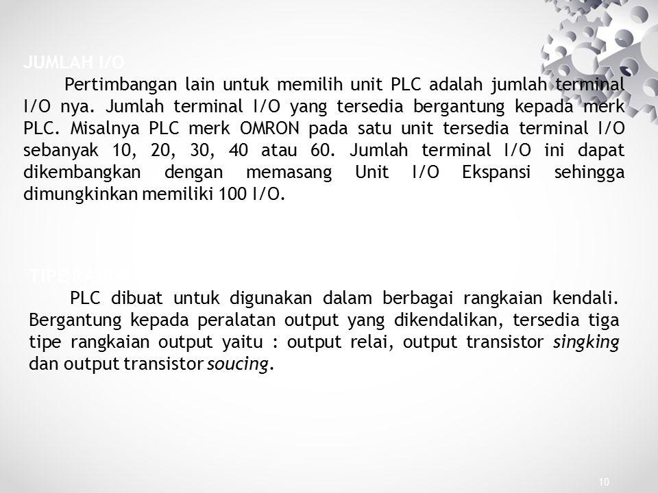 JUMLAH I/O Pertimbangan lain untuk memilih unit PLC adalah jumlah terminal I/O nya. Jumlah terminal I/O yang tersedia bergantung kepada merk PLC. Misa