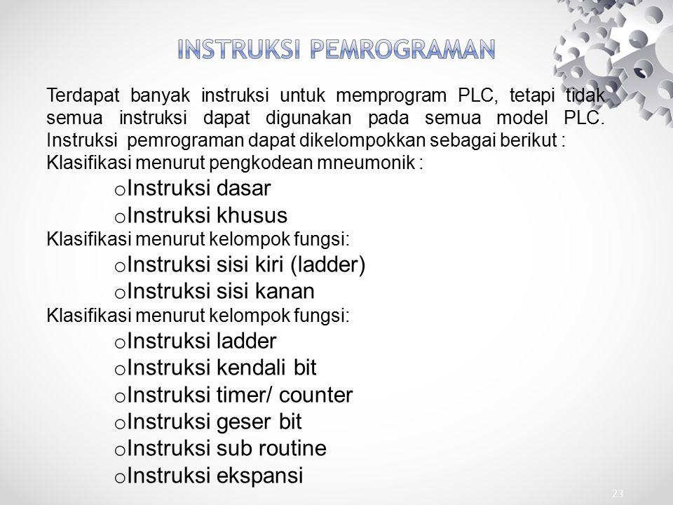 23 Terdapat banyak instruksi untuk memprogram PLC, tetapi tidak semua instruksi dapat digunakan pada semua model PLC. Instruksi pemrograman dapat dike