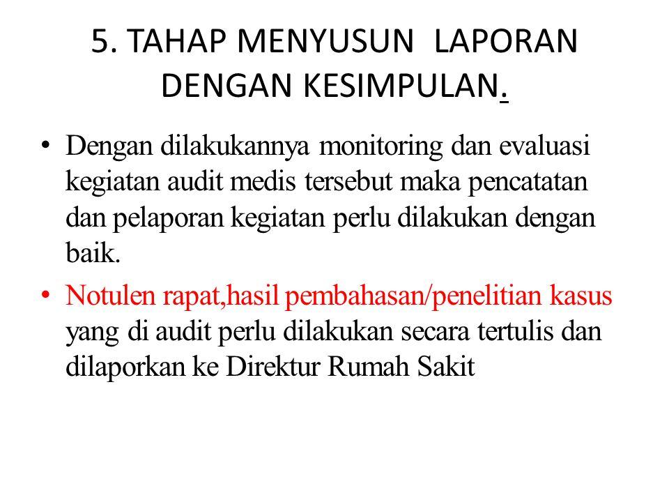 5. TAHAP MENYUSUN LAPORAN DENGAN KESIMPULAN. Dengan dilakukannya monitoring dan evaluasi kegiatan audit medis tersebut maka pencatatan dan pelaporan k