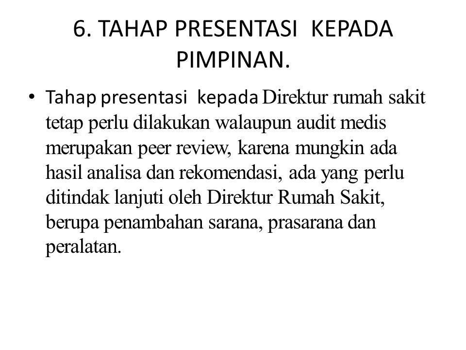 6. TAHAP PRESENTASI KEPADA PIMPINAN. Tahap presentasi kepada Direktur rumah sakit tetap perlu dilakukan walaupun audit medis merupakan peer review, ka