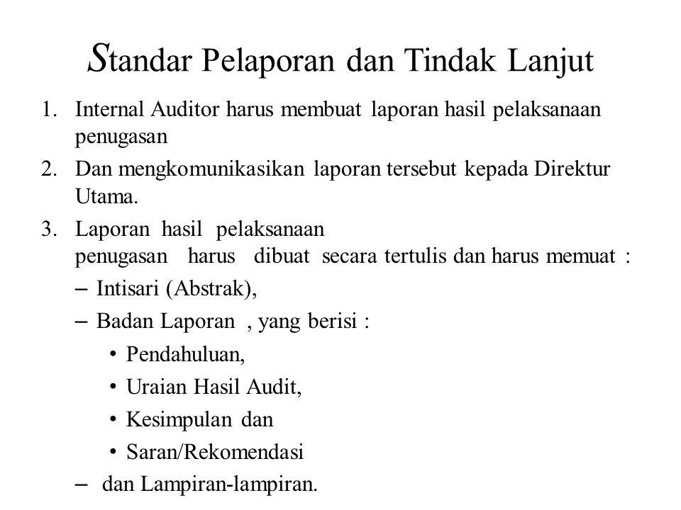 S tandar Pelaporan dan Tindak Lanjut 1.Internal Auditor harus membuat laporan hasil pelaksanaan penugasan 2.Dan mengkomunikasikan laporan tersebut kep