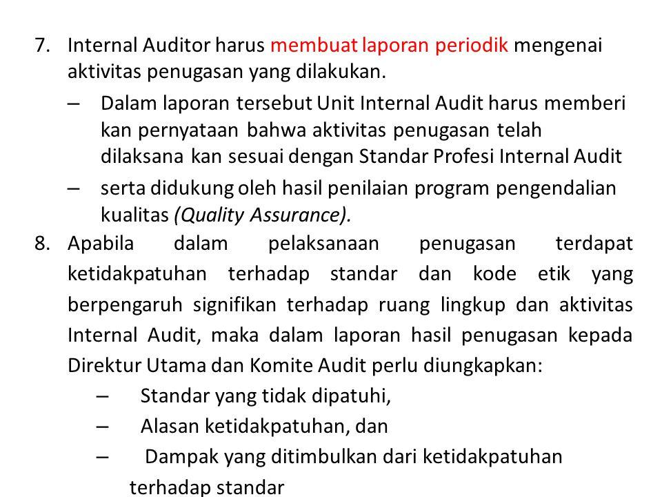 7.Internal Auditor harus membuat laporan periodik mengenai aktivitas penugasan yang dilakukan. – Dalam laporan tersebut Unit Internal Audit harus memb