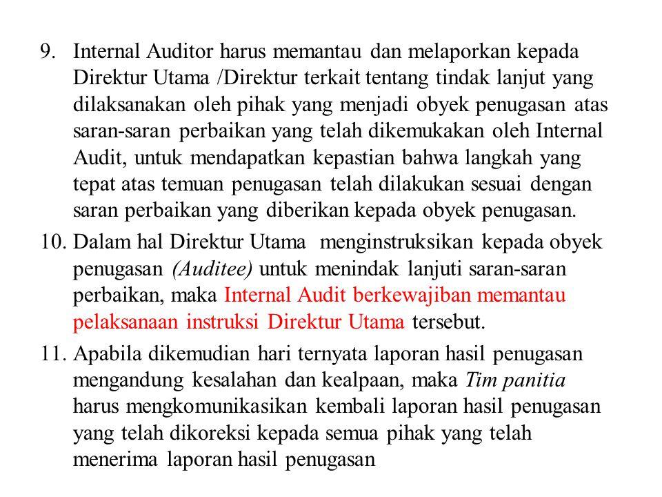 9.Internal Auditor harus memantau dan melaporkan kepada Direktur Utama /Direktur terkait tentang tindak lanjut yang dilaksanakan oleh pihak yang menja