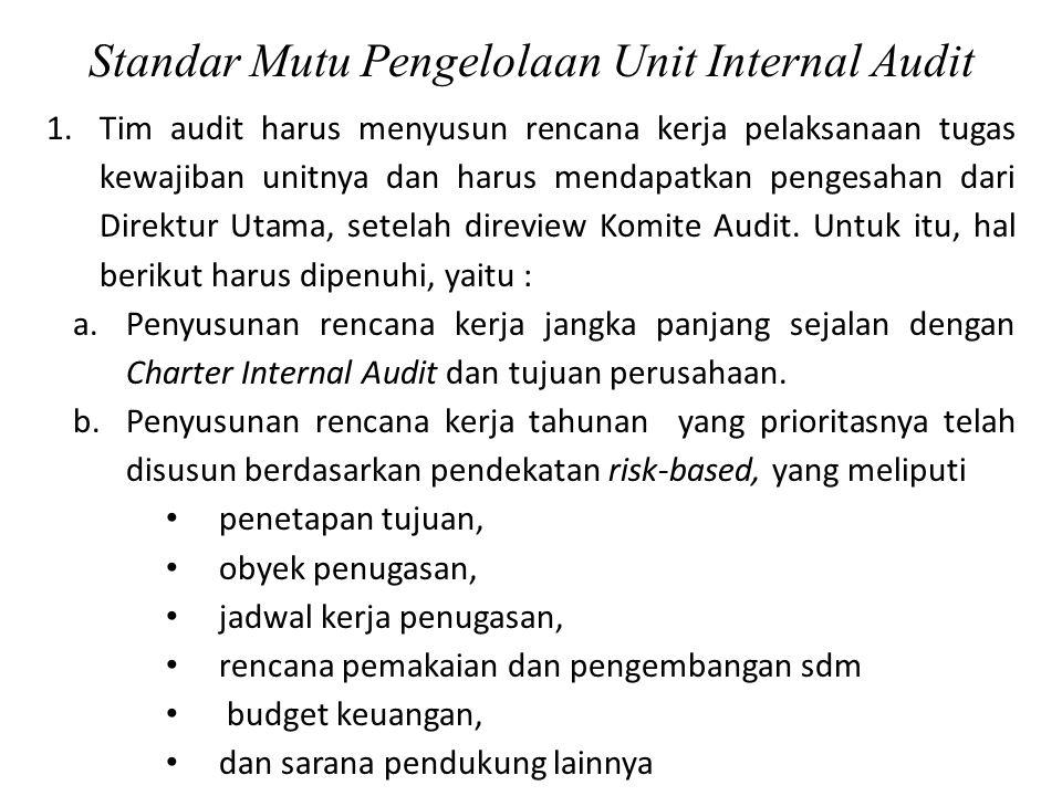Standar Mutu Pengelolaan Unit Internal Audit 1.Tim audit harus menyusun rencana kerja pelaksanaan tugas kewajiban unitnya dan harus mendapatkan penges