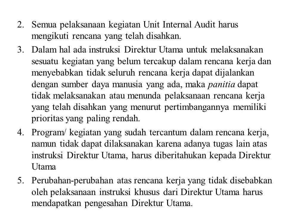 2.Semua pelaksanaan kegiatan Unit Internal Audit harus mengikuti rencana yang telah disahkan. 3.Dalam hal ada instruksi Direktur Utama untuk melaksana