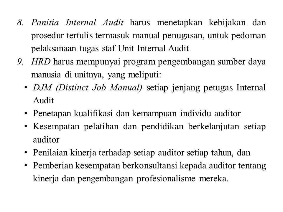 8.Panitia Internal Audit harus menetapkan kebijakan dan prosedur tertulis termasuk manual penugasan, untuk pedoman pelaksanaan tugas staf Unit Interna