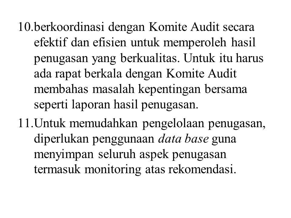 10.berkoordinasi dengan Komite Audit secara efektif dan efisien untuk memperoleh hasil penugasan yang berkualitas. Untuk itu harus ada rapat berkala d