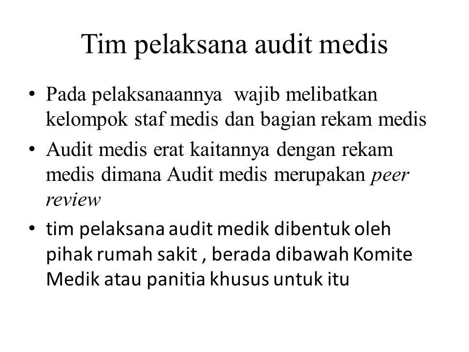 Tim pelaksana audit medis Pada pelaksanaannya wajib melibatkan kelompok staf medis dan bagian rekam medis Audit medis erat kaitannya dengan rekam medi