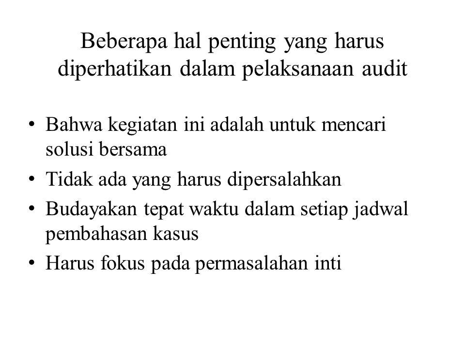 Beberapa hal penting yang harus diperhatikan dalam pelaksanaan audit Bahwa kegiatan ini adalah untuk mencari solusi bersama Tidak ada yang harus diper