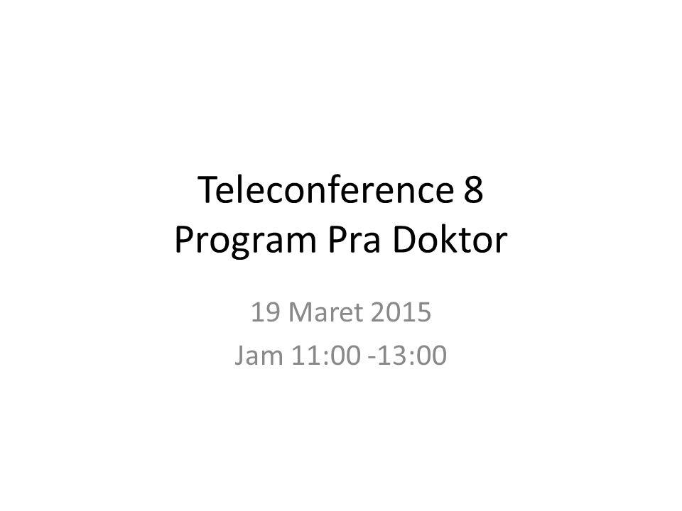 Teleconference 8 Program Pra Doktor 19 Maret 2015 Jam 11:00 -13:00
